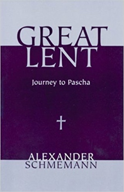 "Alexander Schmemann's ""Great Lent: Journey to Pascha"""